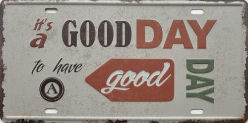 Retro metalen bord nummerplaat - It's a good day to have a good day